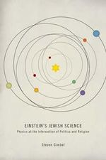 Einstein's Jewish Science : Physics at the Intersection of Politics and Religion - Steven Gimbel