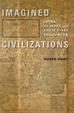 Imagined Civilizations : China, the West, and Their First Encounter - Roger Hart