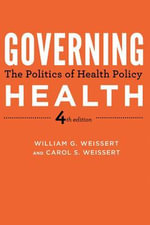 Governing Health : The Politics of Health Policy - William G. Weissert