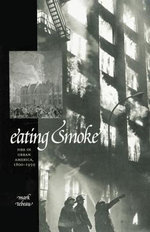 Eating Smoke : Fire in Urban America, 1800-1950 - Mark Tebeau
