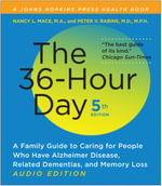 The 36-hour Day : A Family Guide to Caring for People Who Have Alzheimer Disease, Related Dementias, and Memory Loss - Nancy L. Mace
