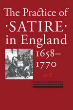 The Practice of Satire in England, 1658-1770 : 2013 Edition - Ashley Marshall