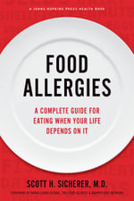 Food Allergies : A Complete Guide for Eating When Your Life Depends on It - Scott H. Sicherer