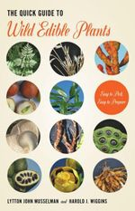 The Quick Guide to Wild Edible Plants : Easy to Pick, Easy to Prepare - Lytton John Musselman