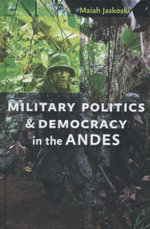 Military Politics and Democracy in the Andes : Culture and Society in Post-war Britain - Maiah Jaskoski