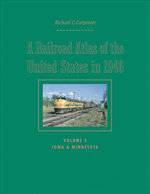 A Railroad Atlas of the United States in 1946 : Iowa and Minnesota Volume 5 - Richard C. Carpenter