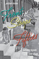 Front Stoops in the Fifties : Baltimore Legends Come of Age - Michael Olesker