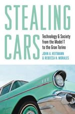Stealing Cars : Technology and Society from the Model T to the Gran Torino - John A. Heitmann