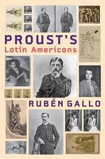 Proust's Latin Americans : Hopkins Studies in Modernism - Ruben Gallo