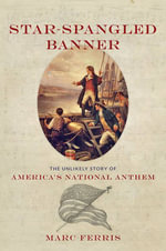 Star-Spangled Banner : The Unlikely Story of America's National Anthem - Marc Ferris