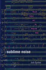 Sublime Noise : Musical Culture and the Modernist Writer - Joshua M. Epstein