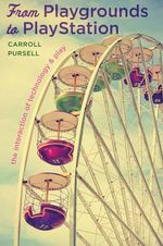 From Playgrounds to Playstation : The Interaction of Technology and Play - Carroll Pursell