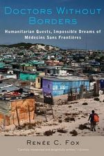 Doctors Without Borders : Humanitarian Quests, Impossible Dreams of Medecins Sans Frontieres - Renee C. Fox