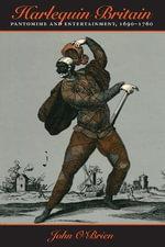 Harlequin Britain : Pantomime and Entertainment, 1690-1760 - John O'Brien