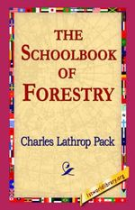 The Schoolbook of Forestry - Charles Lathrop Pack