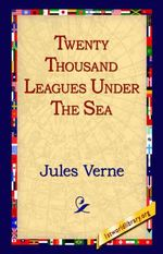 Twenty Thousand Leagues Under the Sea : 1st World Library Classics - Jules Verne
