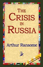 The Crisis in Russia - Arthur Ransome