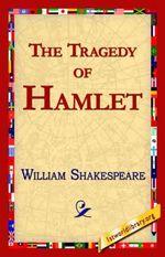 The Tragedy of Hamlet, Prince of Denmark - William Shakespeare