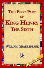 The First Part of King Henry the Sixth - William Shakespeare