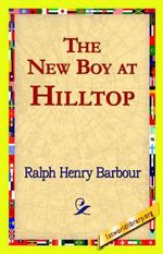 The New Boy at Hilltop - Ralph Henry Barbour