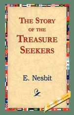 The Story of the Treasure Seekers - Edith Nesbit