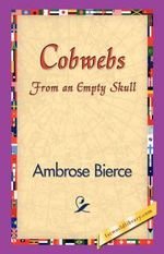 Cobwebs from an Empty Skull - Ambrose Bierce