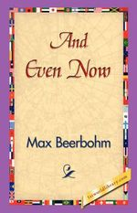 And Even Now - Sir Max Beerbohm
