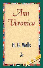 Ann Veronica : A Modern Love Story - H G Wells