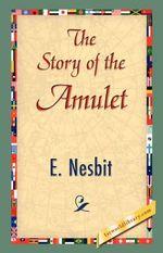 The Story of the Amulet - Edith Nesbit