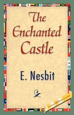 The Enchanted Castle - Nesbit E Nesbit