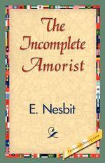 The Incomplete Amorist - Nesbit E Nesbit