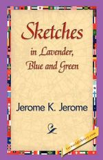 Sketches in Lavender, Blue and Green - K Jerome Jerome K Jerome