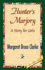 Hunter's Marjory - Margaret Bruce Clarke