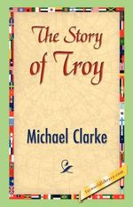 The Story of Troy - Michael Clarke