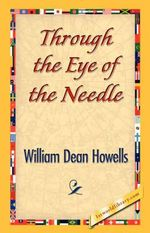 Through the Eye of the Needle - William Dean Howells