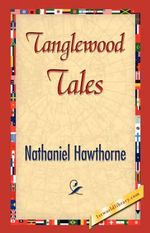 Tanglewood Tales - Nathaniel Hawthorne
