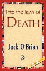Into the Jaws of Death - O'Brien Jack O'Brien