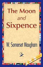 The Moon and Sixpence - Somerset Maugham W. Somerset Maugham