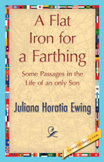 A Flat Iron for a Farthing - Juliana Horatia Ewing