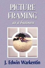 Picture Framing as a Business - Edwin J Warkentin