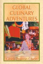 Global Culinary Adventures - Gloria Preston Olson