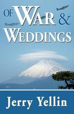 Of War & Weddings; A Legacy of Two Fathers - Jerry Yellin