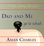 Dad and Me go to School - AMAN, V CHARLES