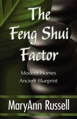 The Feng Shui Factor; Modern Homes, Ancient Blueprint : Is It a Sin to Drink Wine? - Maryann Russell