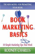 Book Marketing Basics; The New Model for Promoting Your Book - Rodney Charles