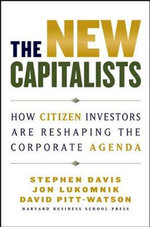 The New Capitalists : How Citizen Investors are Reshaping the Corporate Agenda - Stephen Davis