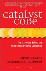 Catalyst Code : The Strategies Behind the World's Most Dynamic Companies - David Evans