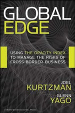 Global Edge : Using the Opacity Index to Manage the Risks of Cross-border Business - Joel Kurtzman