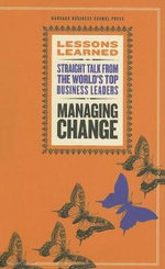 Managing Change : Harvard Lessons Learned