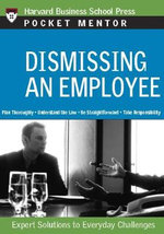 Dismissing an Employee : Expert Solutions to Everyday Challenges - Harvard Business School Press